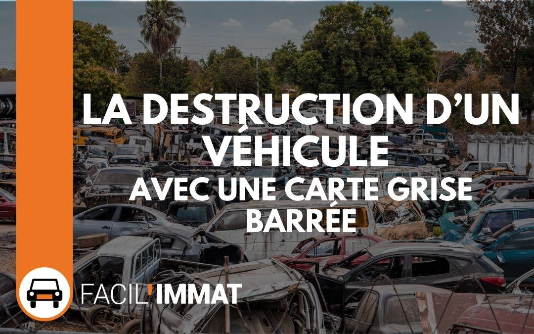 Comment procéder à la destruction d'un véhicule avec une carte grise barrée ?